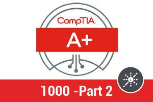 CompTIA A+ 1000 - Part 2