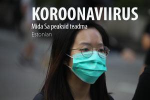 Koroonaviirus: Mida Sa peaksid teadma