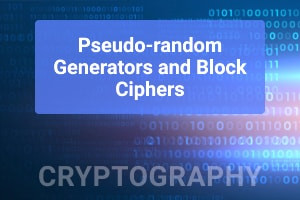 Cryptography: Pseudo-Random Generators and Block Ciphers