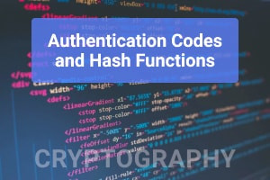 Cryptography: Authentication Codes and Hash Functions