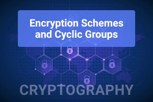 Cryptography: Encryption Schemes and Cyclic Groups