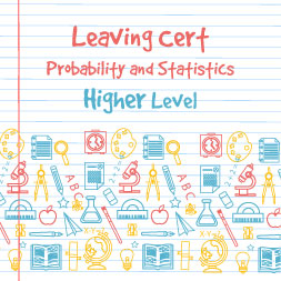 Leaving Certificate - Probability and Statistics Higher Level