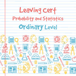 Leaving Certificate - Probability and Statistics Ordinary Level
