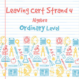 Strand 4 Ordinary Level Algebra