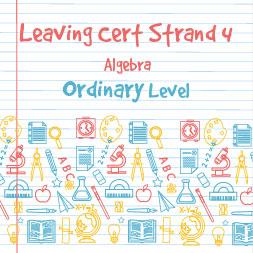 Strand 4 Ordinary Level Algebra