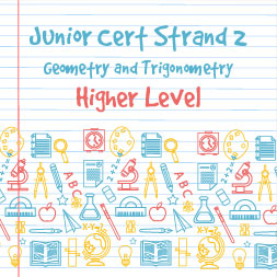 Junior Certificate Strand 2  - Higher Level - Geometry and Trigonometry