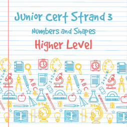 Junior Certificate Strand 3 - Higher Level - Numbers and Shapes