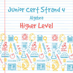 Junior Certificate Strand 4 - Higher Level - Algebra