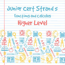 Junior Certificate Strand 5 - Higher Level - Functions and Calculus