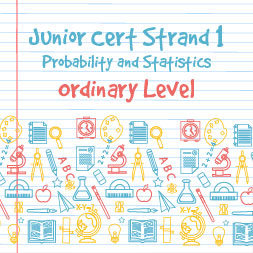 Junior Certificate Strand 1 - Ordinary Level - Probability and Statistics
