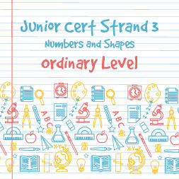 Junior Certificate Strand 3 - Ordinary Level - Numbers and Shapes