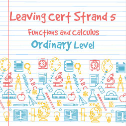 Strand 5 Ordinary Level Functions and Calculus